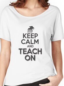 Keep calm and teach on Women's Relaxed Fit T-Shirt