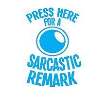 PRESS HERE for a SARCASTIC remark funny buttons Photographic Print