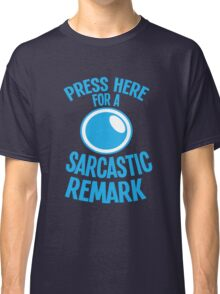 PRESS HERE for a SARCASTIC remark funny buttons Classic T-Shirt