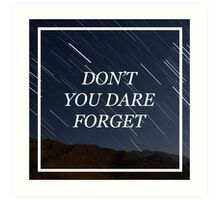DON'T YOU DARE FORGET Art Print