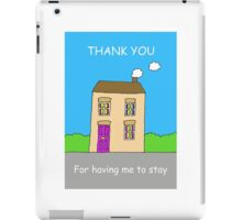 Thank you for having me to stay. iPad Case/Skin