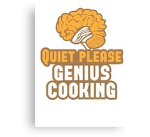 Quiet please Genius Cooking! with brain Canvas Print
