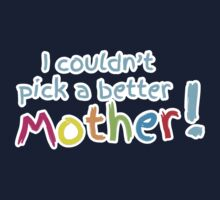 I couldn't pick a better mother Baby Tee