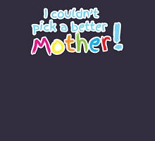 I couldn't pick a better mother Unisex T-Shirt