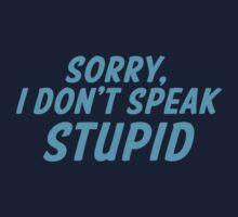 Sorry, I don't speak STUPID Kids Tee