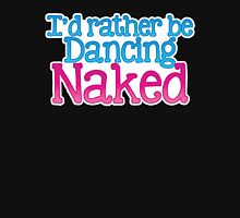I'd rather be dancing naked Womens Fitted T-Shirt