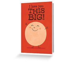 I love you this big! Greeting Card