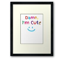 Damn, I'm cute with smiley face Framed Print