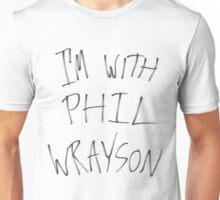 I'm with Phil Wrayson Unisex T-Shirt