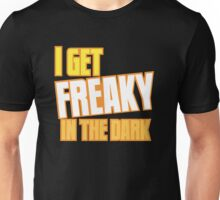 I GET FREAKY in the DARK Unisex T-Shirt