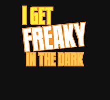 I GET FREAKY in the DARK Unisex T-Shirt