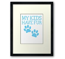 My kids have fur with puppy kitten cat paws Framed Print