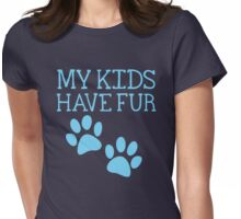 My kids have fur with puppy kitten cat paws Womens Fitted T-Shirt