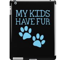 My kids have fur with puppy kitten cat paws iPad Case/Skin