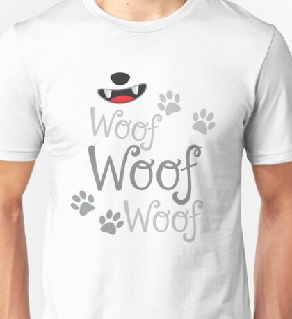 Woof Woof Woof puppy dog with cute doggy nose Unisex T-Shirt