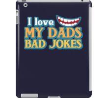 I Love my Dads BAD JOKES! iPad Case/Skin