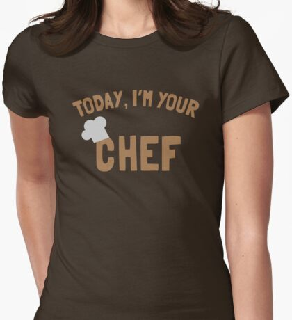 Today, I'm your chef Womens Fitted T-Shirt