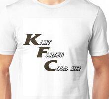 KFC Kant Farken Cord Me! Unisex T-Shirt