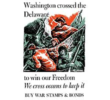 Washington Crossed The Delaware To Win Our Freedom -- WWII Photographic Print