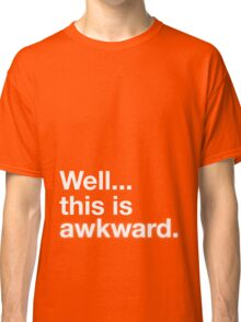 Well this is awkward Classic T-Shirt