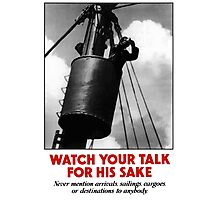 Watch Your Talk For His Sake -- World War II Photographic Print