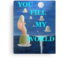 The paradox, YOU FILL UP MY WORLD Canvas Print