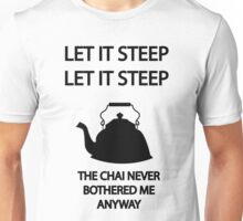Let it STEEP... the CHAI never bothered me anyways Unisex T-Shirt