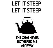Let it STEEP... the CHAI never bothered me anyways Photographic Print