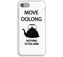 Move OOLONG nothing to TEA here iPhone Case/Skin