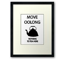 Move OOLONG nothing to TEA here Framed Print