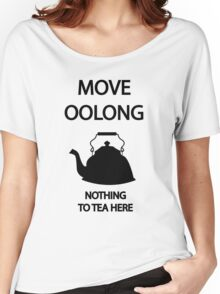 Move OOLONG nothing to TEA here Women's Relaxed Fit T-Shirt