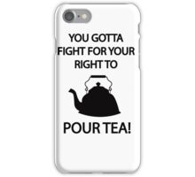 Fight for your right to POUR TEA iPhone Case/Skin
