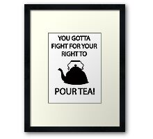 Fight for your right to POUR TEA Framed Print