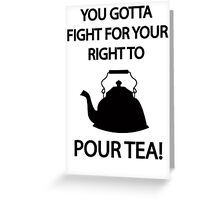 Fight for your right to POUR TEA Greeting Card