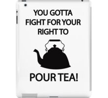 Fight for your right to POUR TEA iPad Case/Skin