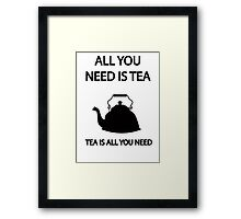 All you need is TEA, TEA is all you need Framed Print
