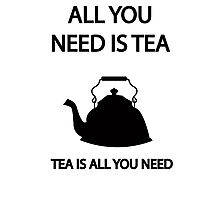 All you need is TEA, TEA is all you need Photographic Print