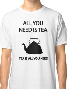 All you need is TEA, TEA is all you need Classic T-Shirt