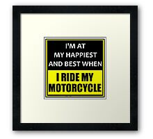 I'm At My Happiest And Best When I Ride My Motorcycle Framed Print