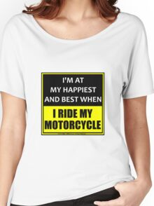 I'm At My Happiest And Best When I Ride My Motorcycle Women's Relaxed Fit T-Shirt
