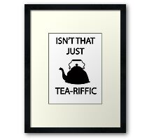 Isn't that just TEA-riffic Framed Print