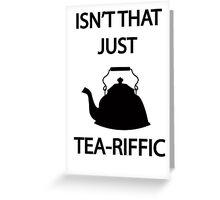 Isn't that just TEA-riffic Greeting Card