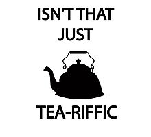 Isn't that just TEA-riffic Photographic Print