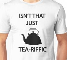 Isn't that just TEA-riffic Unisex T-Shirt