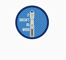 It Doesn't Do Wood Unisex T-Shirt