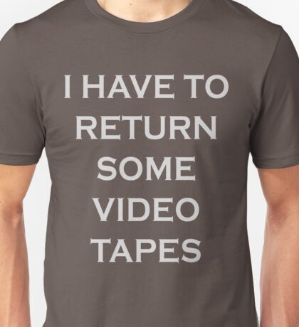 I Have To Return Some Video Tapes - American Psycho Inspired Merchandise Unisex T-Shirt