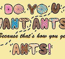 Do you want Ants? by AlexMathews
