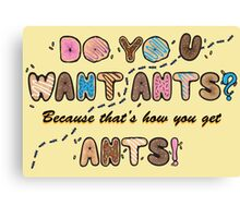 Do you want Ants? Canvas Print