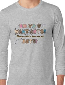 Do you want Ants? Long Sleeve T-Shirt