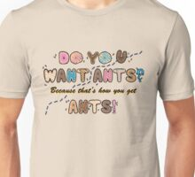 Do you want Ants? Unisex T-Shirt